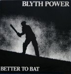 Blyth Power - Better To Bat (1989) EP